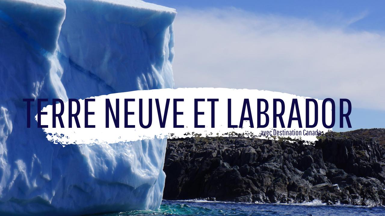 Terre Neuve et Labrador avec Destination Canada