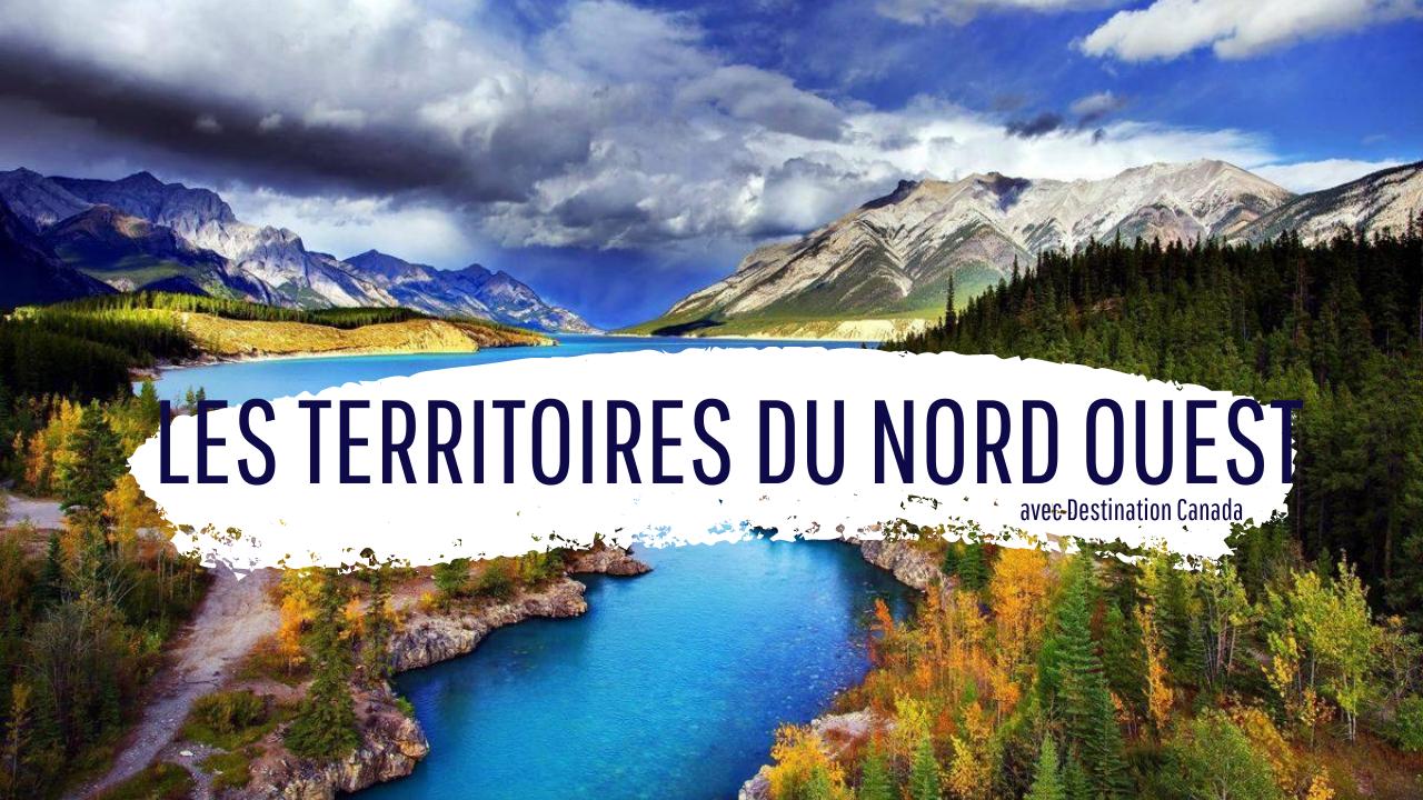 Les Territoires du Nord Ouest avec Destination Canada